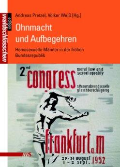 Ohnmacht und Aufbegehren - Homosexuelle Männer in der frühen Bundesrepublik (Pretzel/Weiß 2010, Männerschwarm)