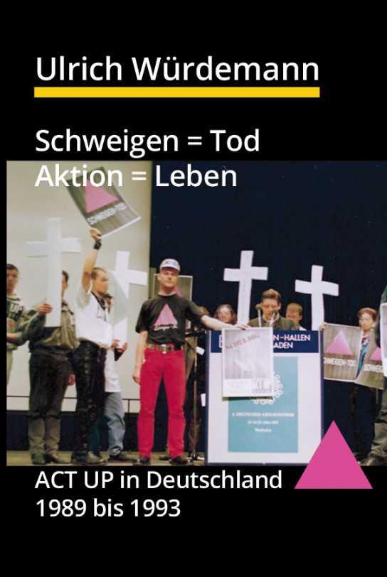 Ulrich Würdemann: Schweigen = Tod, Aktion = Leben - ACT UP in Deutschland 1989 bis 1993 cover Buch